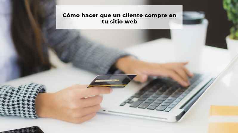 Cómo hacer que un cliente compre en tu sitio web